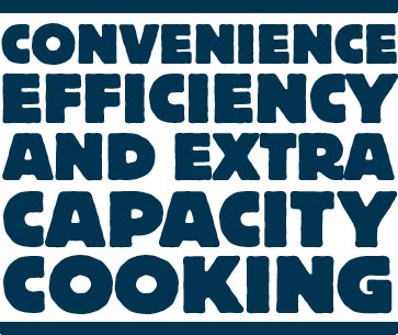 Convenience efficiency and extra capacity cooking