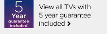 View all TVs with 5yr guarantee included