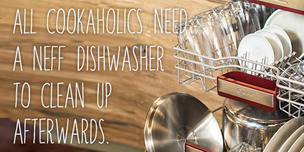 All cookaholics need a Neff dishwasher to clean up afterwards